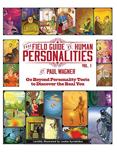 The Field Guide to Human Personalities: Go Beyond Personality Tests to Discover the Real You!