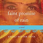 Faint Promise of Rain: A Novel | Anjali Mitter Duva