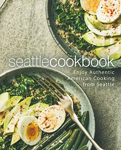 Seattle Cookbook: Enjoy Authentic American Cooking from Seattle (2nd Edition) by BookSumo Press