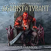 Against a Tyrant: The Far End, Book 1 | Clint Gleason