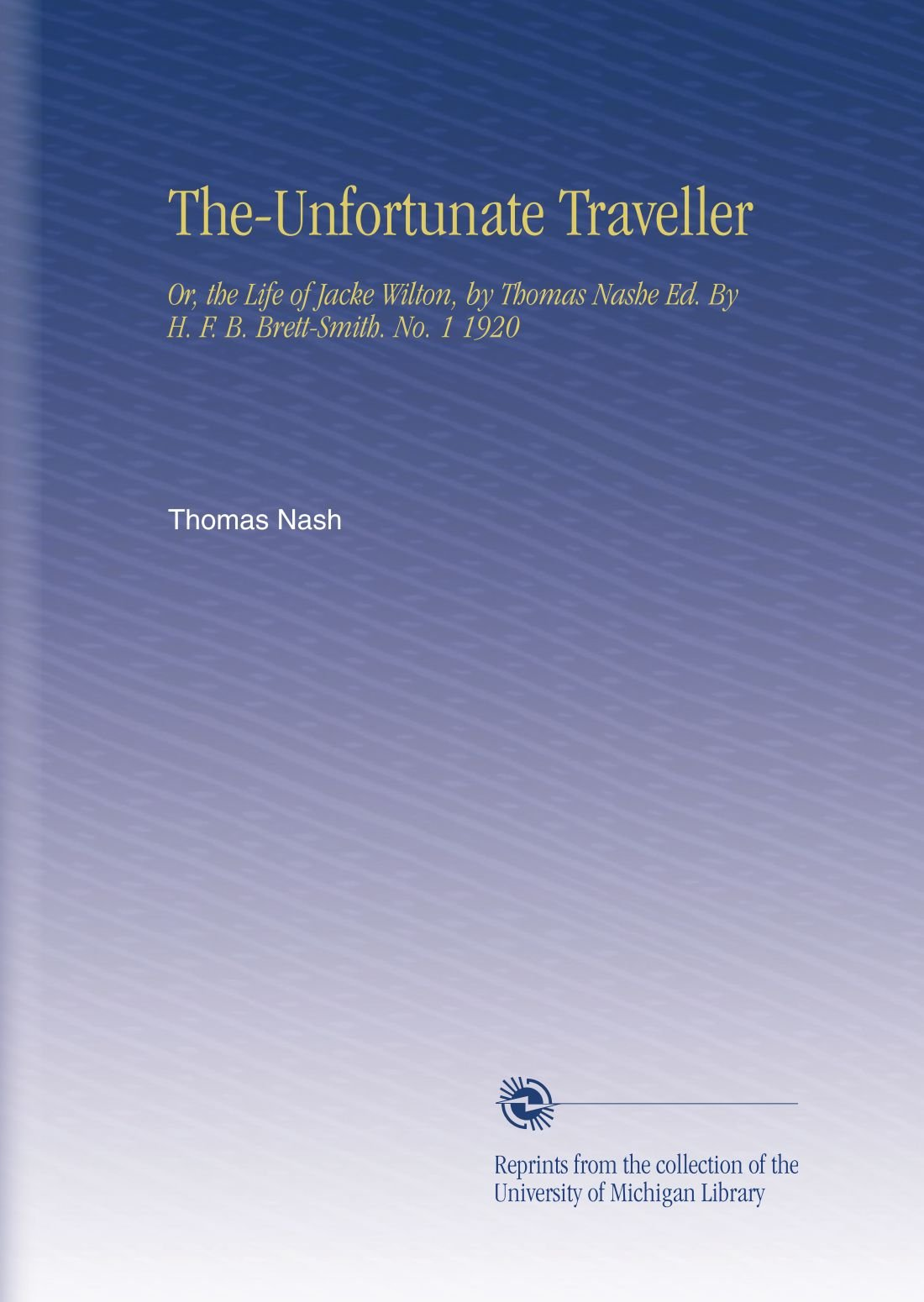 The-Unfortunate Traveller: Or, the Life of Jacke Wilton, by Thomas Nashe Ed. By H. F. B. Brett-Smith. No.  1 1920 PDF