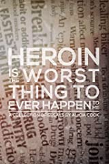 Heroin is the Worst Thing to Ever Happen to Me Kindle Edition