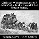 Christian Western Romances & Mail Order Brides: Boxed Set of Sixteen Stories Audiobook by Vanessa Carvo, Helen Keating Narrated by Mary Conway