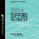 Sipping Saltwater: How to Find Lasting Satisfaction in a World of Thirst | Steve Hoppe