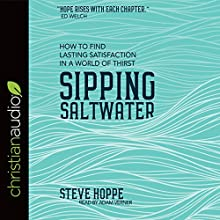 Sipping Saltwater: How to Find Lasting Satisfaction in a World of Thirst Audiobook by Steve Hoppe Narrated by Adam Verner
