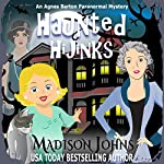 Haunted Hijinks: An Agnes Barton Paranormal Mystery, Book 1 | Madison Johns