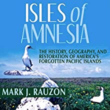 Isles of Amnesia: The History, Geography, and Restoration of America's Forgotten Pacific Islands - A Latitude 20 Book Audiobook by Mark J. Rauzon Narrated by Randall R. Berner