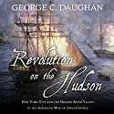 Revolution on the Hudson: New York City and the Hudson River Valley in the American War of Independence Audiobook by George C. Daughan Narrated by Jonathan Yen