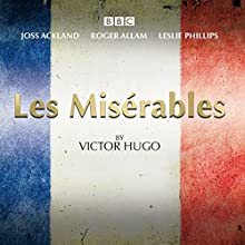 Les Miserables: A BBC Radio 4 full-cast dramatisation Performance by Victor Hugo Narrated by Joss Ackland, Roger Allam, full cast