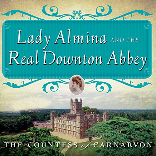 Lady Almina and the Real Downton Abbey: The Lost Legacy of Highclere Castle by Tantor Audio