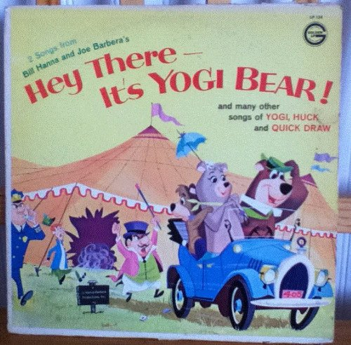 2 Songs From Bill Hanna and Joe Barbera's Hey There - It's Yogi Bear! And Many Other Songs of Yogi, Huck and Quick Draw