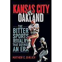 Kansas City vs. Oakland: The Bitter Sports Rivalry That Defined an Era