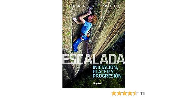 escalada. Iniciación, Placer y Progresión: Amazon.es: Petit ...
