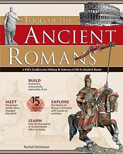 (Tools of the Ancient Romans: A Kid's Guide to the History & Science of Life in Ancient Rome (Build It Yourself))