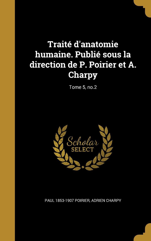 Read Online Traite D'Anatomie Humaine. Publie Sous La Direction de P. Poirier Et A. Charpy; Tome 5, No.2 (French Edition) pdf