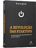 A Revolução das Startups – O Novo Mundo do Empreendedorismo de Alto Impacto