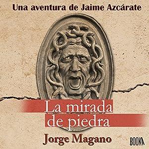La Mirada de Piedra [The Gaze of Stone] Audiobook