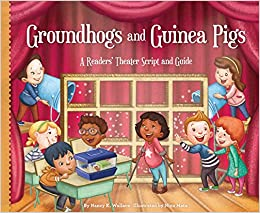 Nancy K. Wallace - Groundhogs And Guinea Pigs: A Readers' Theater Script And Guide