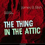 The Thing in the Attic | James B. Blish