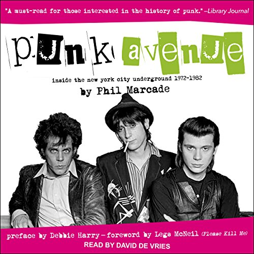 Punk Avenue: Inside the New York City Underground, 1972-1982 (Please Kill Me Oral History Of Punk)