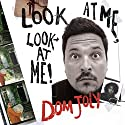 Look at ME, Look at ME! Audiobook by Dom Joly Narrated by Dom Joly