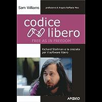 Codice Libero (Free as in Freedom): Richard Stallman e la crociata per il software libero (Cultura digitale)
