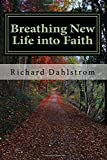 Breathing New Life into Faith: Ancient Spiritual Practices for the 21st Century