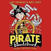 Pirate Blunderbeard: Worst. Mission. Ever.: Pirate Blunderbeard, Book 3 | Amy Sparkes
