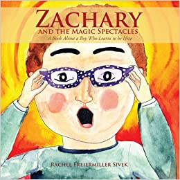Zachary and the Magic Spectacles: A Book About a Boy Who Learns to be Nice by Rachel Freiermiller Sivek (2012-01-30)
