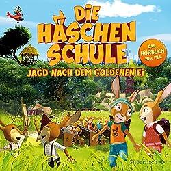 Jagd nach dem goldenen Ei: Das Original-Hörbuch zum Film (Die Häschenschule)