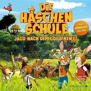 Jagd nach dem goldenen Ei: Das Original-Hörbuch zum Film (Die Häschenschule) Hörbuch