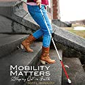 Mobility Matters: Stepping Out in Faith Audiobook by Amy L. Bovaird Narrated by Sandy Weaver Carman