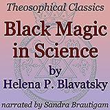 Black Magic in Science: Theosophical Classics