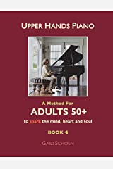 Upper Hands Piano: A Method For Adults 50+ to SPARK the Mind, Heart and Soul: Book 4 (Volume 4) Paperback