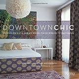 Downtown Chic, Cortney Novogratz and Robert Novogratz, 0847831736