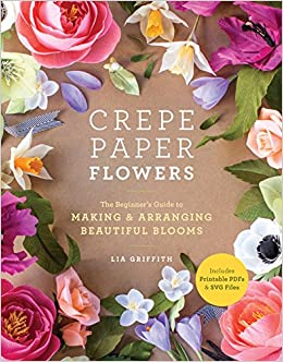 Crepe Paper Flowers The Beginners Guide To Making Arranging