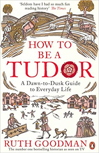 How to be a Tudor: A Dawn-to-Dusk Guide to Everyday Life: Amazon co
