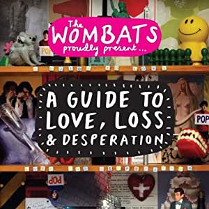 Wombats Proudly Present a Guide to Love, Los