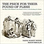 The Price for Their Pound of Flesh: The Value of the Enslaved, from Womb to Grave, in the Building of a Nation | Daina Ramey Berry