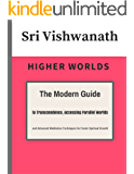 Higher Worlds: The Modern Guide to Transcendence, Accessing Higher Worlds and Advanced Meditation Techniques for Faster Spiritual Growth
