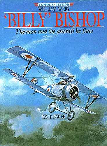 William Avery Billy Bishop: The Man and the Aircraft He Flew (Famous flyers) David Baker