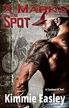X Marks the Spot (Executioners MC Book 1) by [Easley, Kimmie]