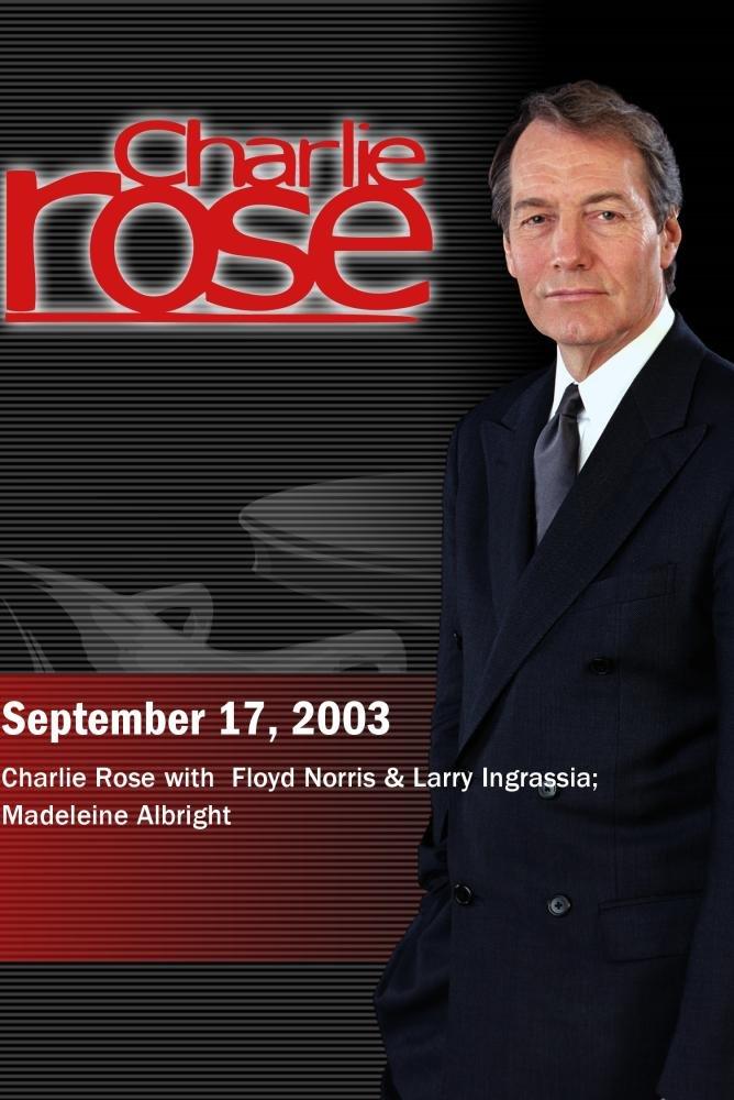 Charlie Rose with Floyd Norris & Larry Ingrassia; Madeleine Albright (September 17, 2003)