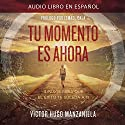 Tu Momento Es Ahora [Your Moment Is Now]: 3 Pasos para que el Éxito Te Suceda a Ti [3 Steps for Success to Happen to You] Audiobook by Victor Hugo Manzanilla Narrated by Alejandro Vargas-Lugo