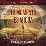 Tu Momento Es Ahora [Your Moment Is Now]: 3 Pasos para que el Éxito Te Suceda a Ti [3 Steps for Success to Happen to You] | Victor Hugo Manzanilla