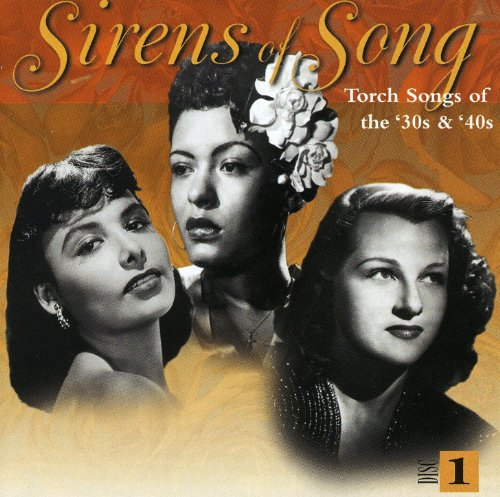 Sirens of Song: Torch Songs of the '30s & ()