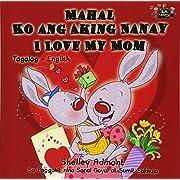 Mahal Ko ang Aking Nanay Love My Mom (filipino children's books, tagalog baby books): tagalog kids, tagalog for toddlers, filipino children (Tagalog English Bilingual Collection)