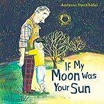 If My Moon Was Your Sun | Andreas Steinhöfel