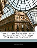Shake-Speare England's Ulysses, the Masque of Love's Labor's Won, Latham Davis, 1143896815