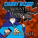 Chubby Wizard: Wrath of the Manticore Audiobook by Bruce Leslie Narrated by Bruce Leslie
